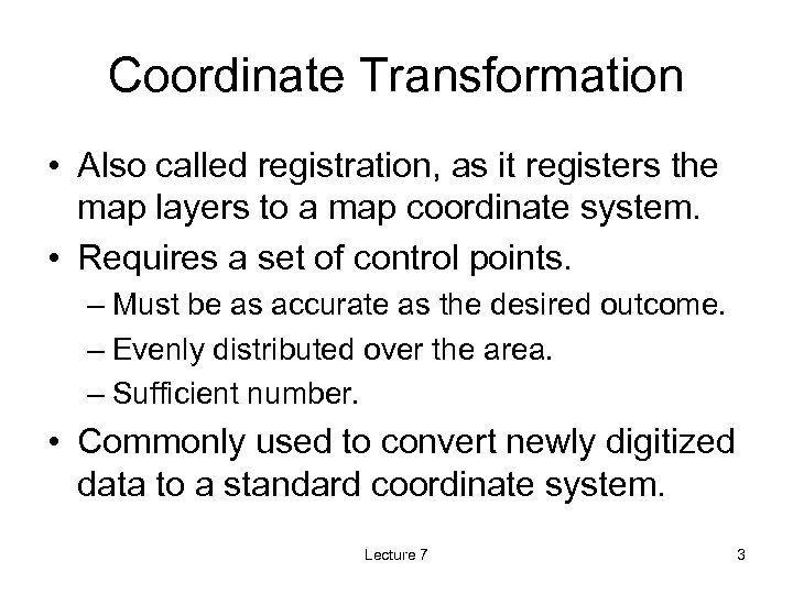 Coordinate Transformation • Also called registration, as it registers the map layers to a