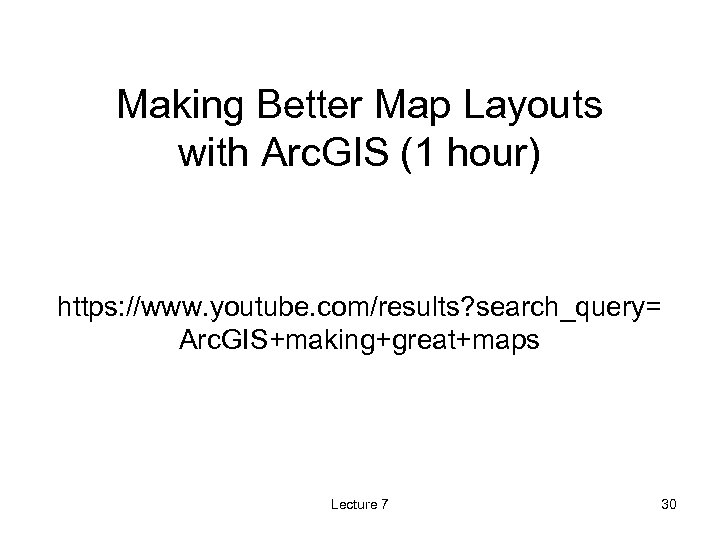 Making Better Map Layouts with Arc. GIS (1 hour) https: //www. youtube. com/results? search_query=