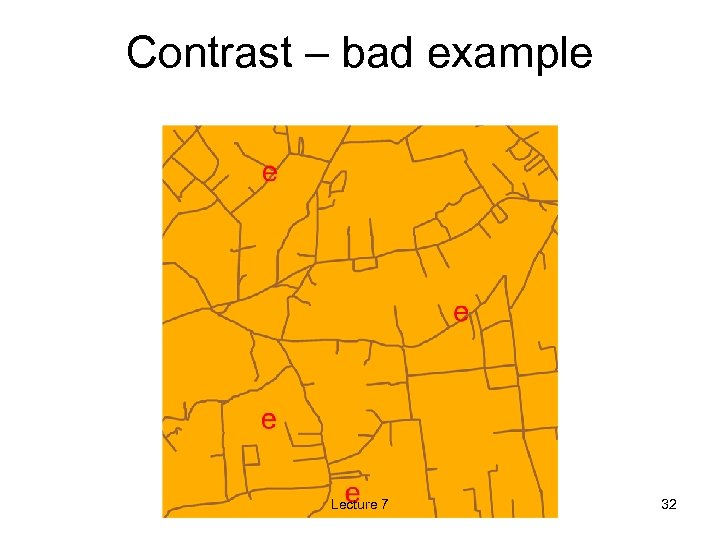 Contrast – bad example Lecture 7 32