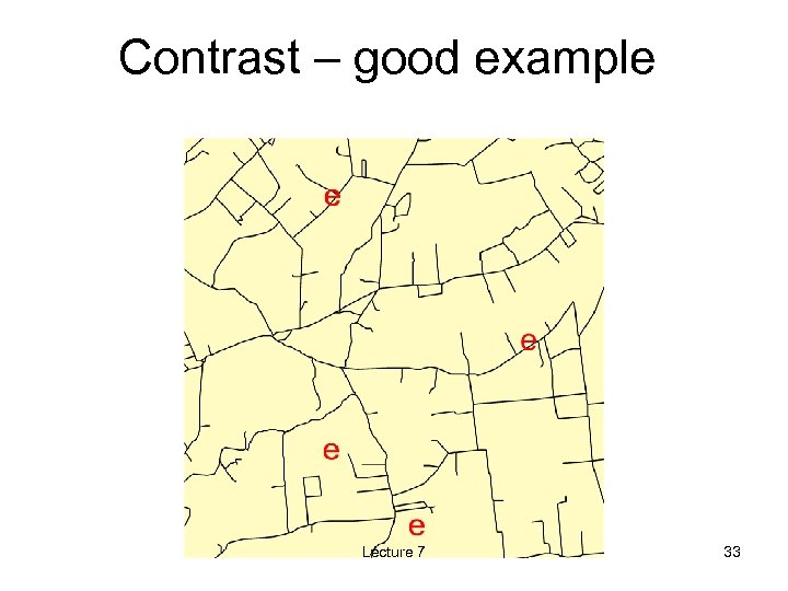 Contrast – good example Lecture 7 33