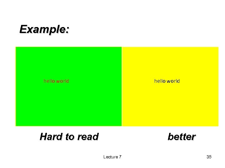 Example: hello world Hard to read better Lecture 7 35