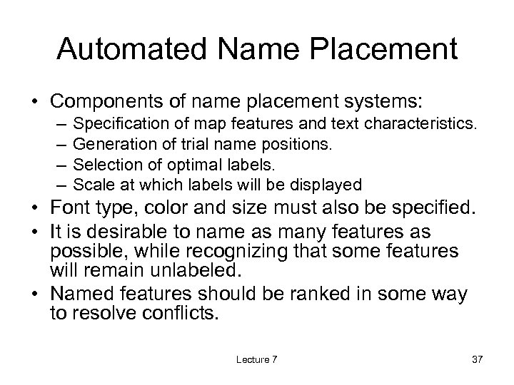 Automated Name Placement • Components of name placement systems: – – Specification of map