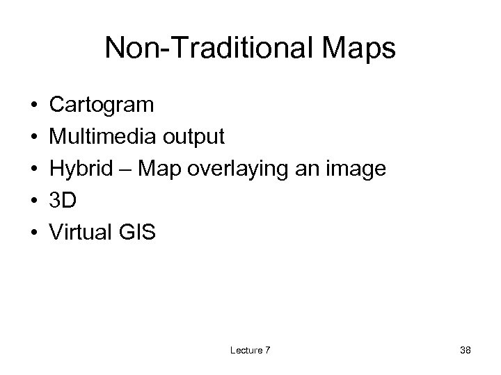 Non-Traditional Maps • • • Cartogram Multimedia output Hybrid – Map overlaying an image