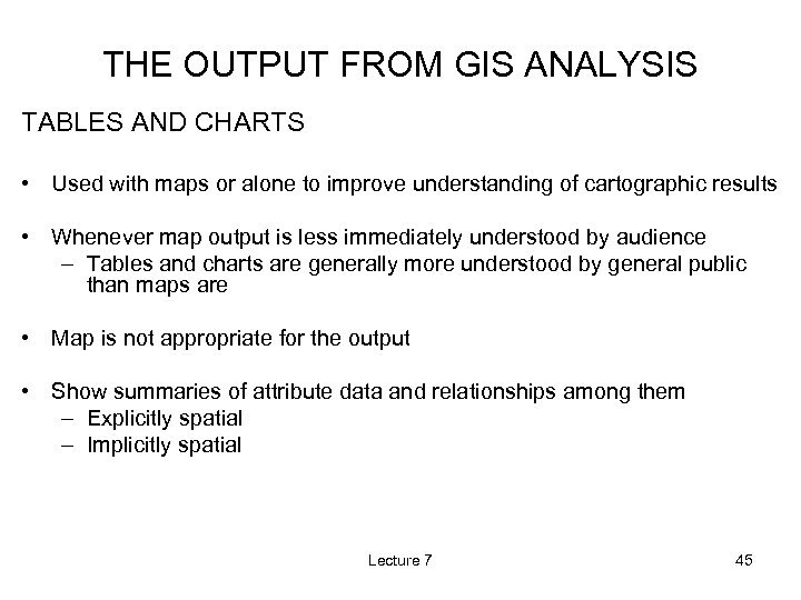 THE OUTPUT FROM GIS ANALYSIS TABLES AND CHARTS • Used with maps or alone