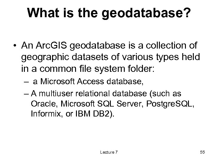 What is the geodatabase? • An Arc. GIS geodatabase is a collection of geographic