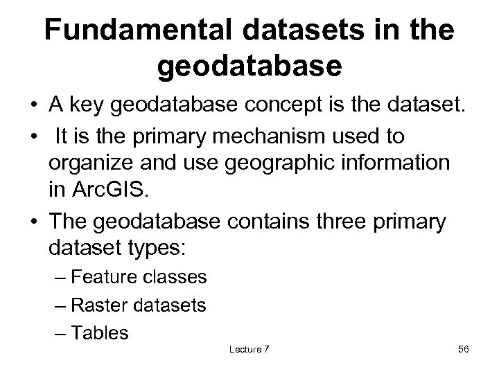 Fundamental datasets in the geodatabase • A key geodatabase concept is the dataset. •