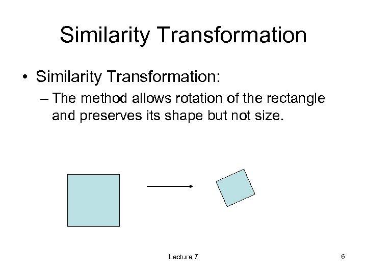 Similarity Transformation • Similarity Transformation: – The method allows rotation of the rectangle and