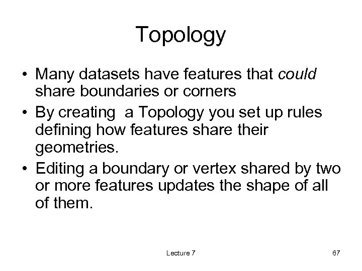 Topology • Many datasets have features that could share boundaries or corners • By