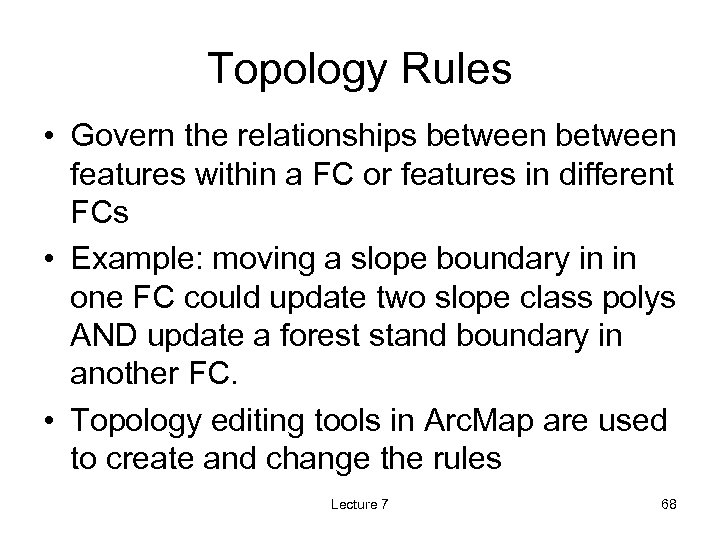 Topology Rules • Govern the relationships between features within a FC or features in