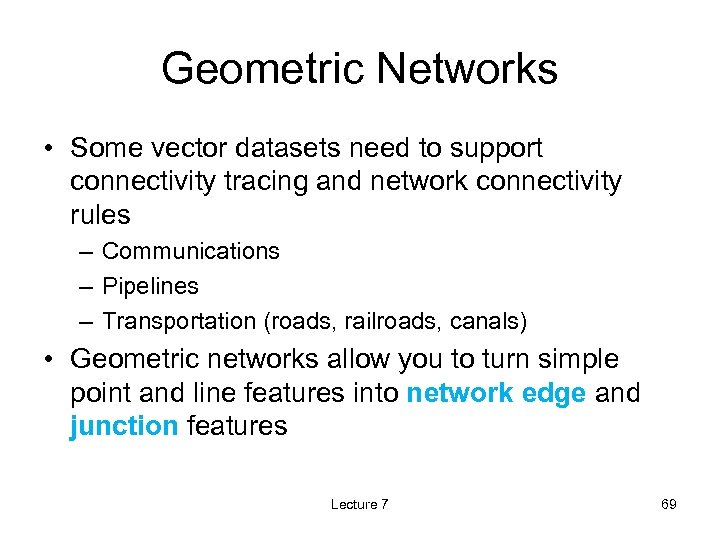 Geometric Networks • Some vector datasets need to support connectivity tracing and network connectivity
