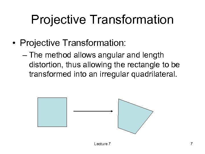 Projective Transformation • Projective Transformation: – The method allows angular and length distortion, thus
