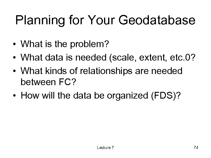 Planning for Your Geodatabase • What is the problem? • What data is needed