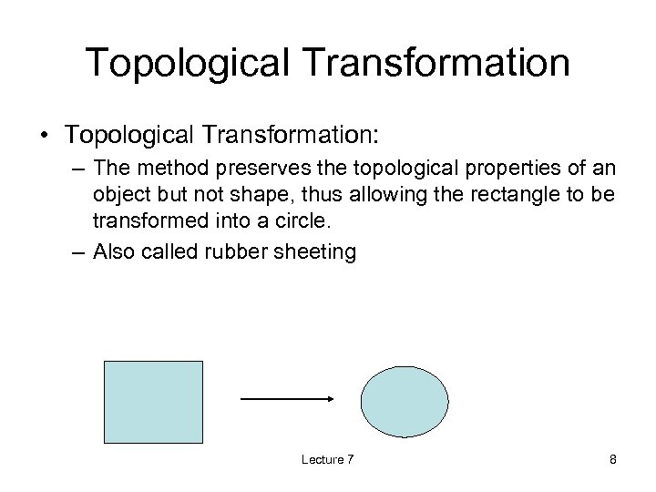 Topological Transformation • Topological Transformation: – The method preserves the topological properties of an