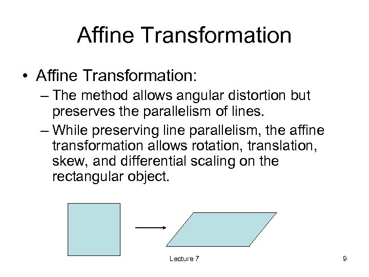 Affine Transformation • Affine Transformation: – The method allows angular distortion but preserves the