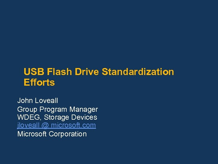 USB Flash Drive Standardization Efforts John Loveall Group Program Manager WDEG, Storage Devices jloveall