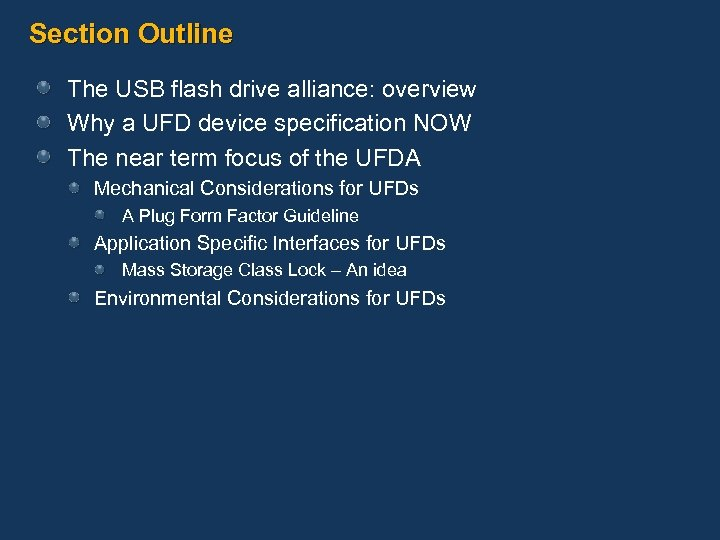 Section Outline The USB flash drive alliance: overview Why a UFD device specification NOW