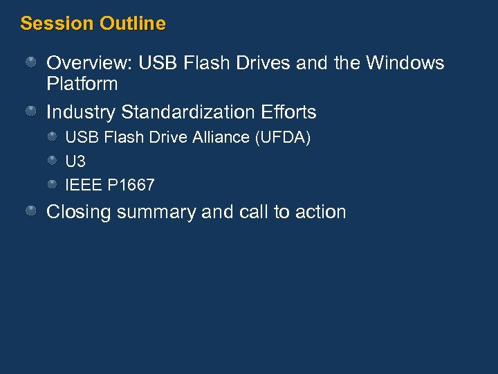Session Outline Overview: USB Flash Drives and the Windows Platform Industry Standardization Efforts USB