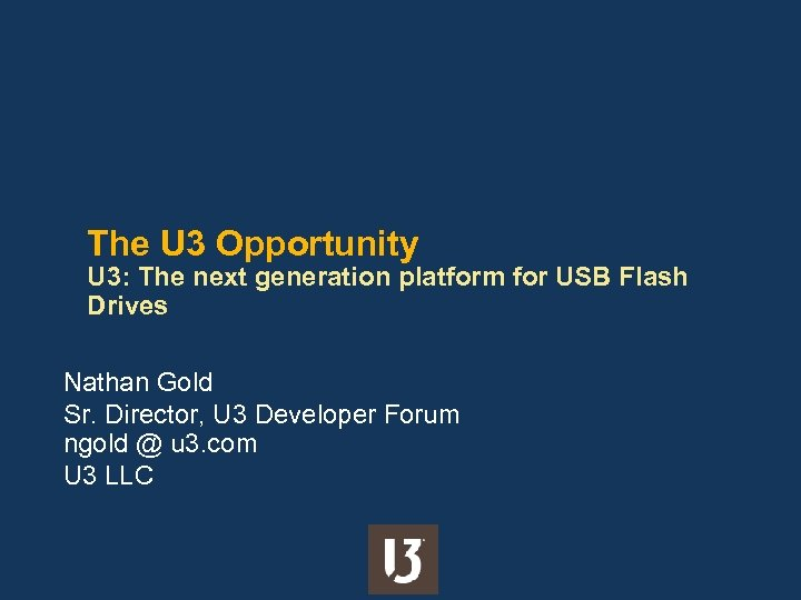 The U 3 Opportunity U 3: The next generation platform for USB Flash Drives