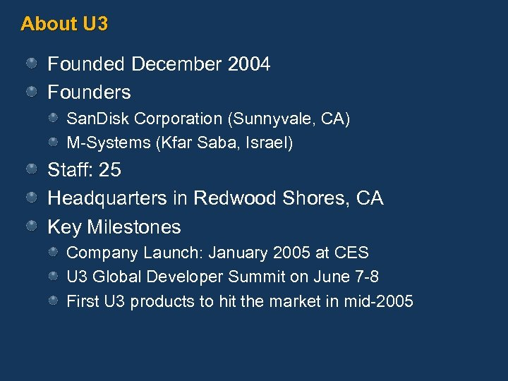 About U 3 Founded December 2004 Founders San. Disk Corporation (Sunnyvale, CA) M-Systems (Kfar