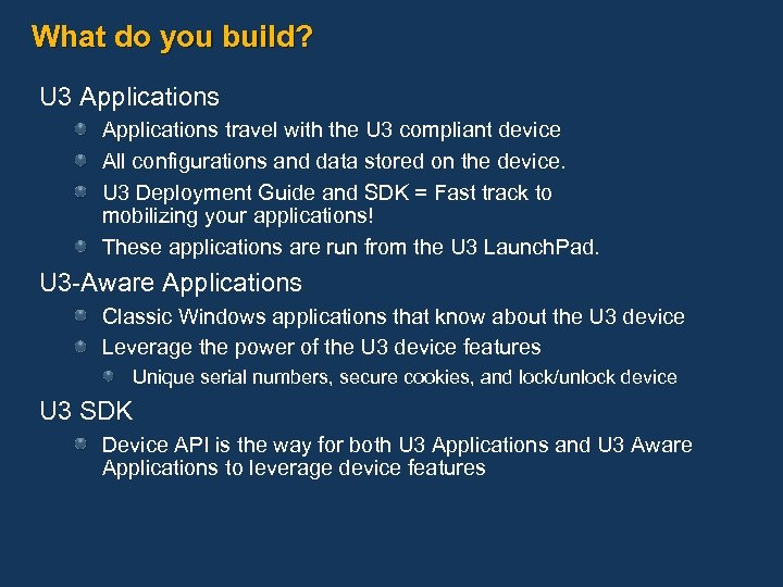 What do you build? U 3 Applications travel with the U 3 compliant device