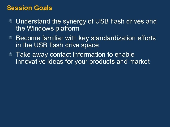 Session Goals Understand the synergy of USB flash drives and the Windows platform Become