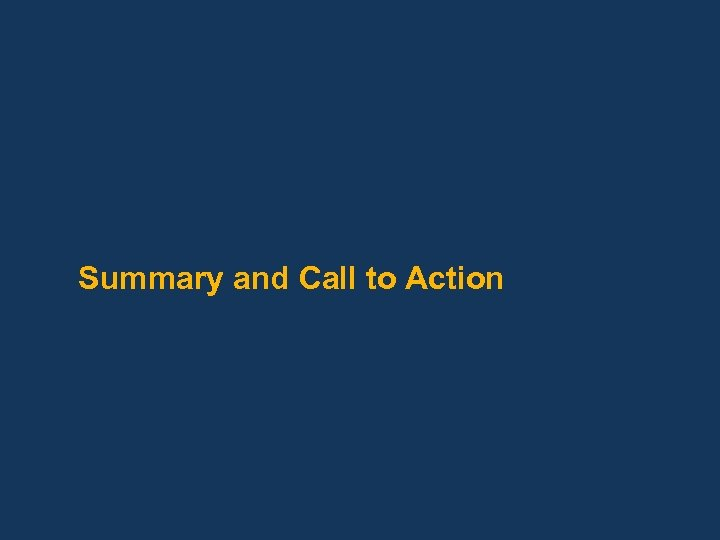 Summary and Call to Action