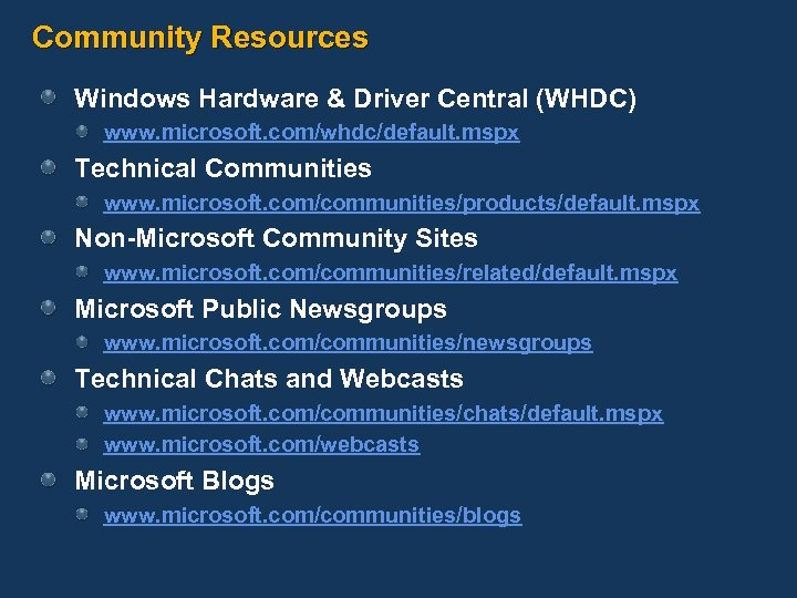Community Resources Windows Hardware & Driver Central (WHDC) www. microsoft. com/whdc/default. mspx Technical Communities