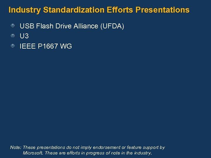Industry Standardization Efforts Presentations USB Flash Drive Alliance (UFDA) U 3 IEEE P 1667