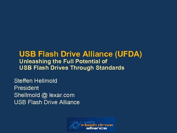 USB Flash Drive Alliance (UFDA) Unleashing the Full Potential of USB Flash Drives Through
