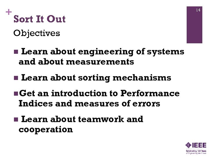 + 14 Sort It Out Objectives Learn about engineering of systems and about measurements