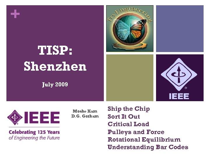 + TISP: Shenzhen July 2009 Moshe Kam D. G. Gorham Ship the Chip Sort