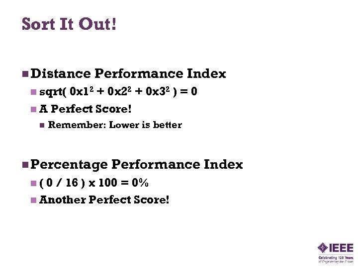 Sort It Out! n Distance Performance Index n sqrt( 0 x 12 + 0