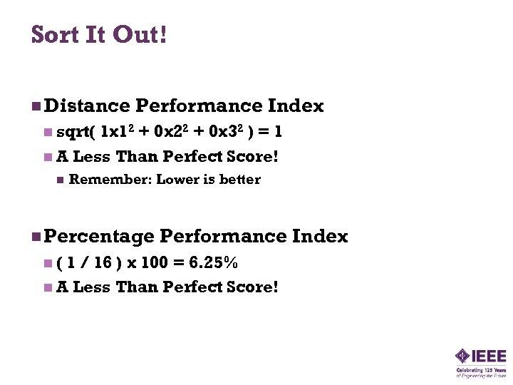 Sort It Out! n Distance Performance Index n sqrt( 1 x 12 + 0