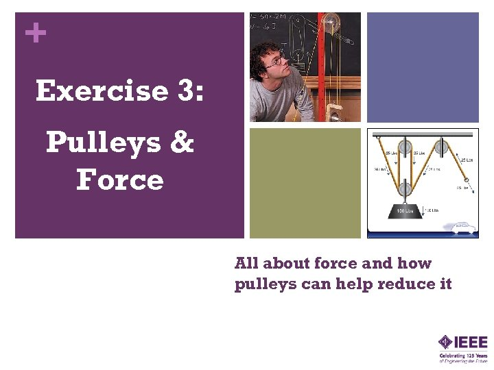 + Exercise 3: Pulleys & Force All about force and how pulleys can help