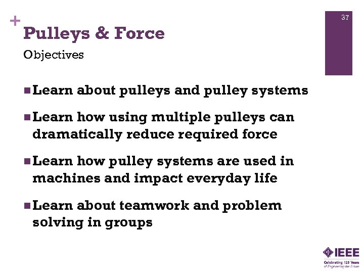 + 37 Pulleys & Force Objectives n Learn about pulleys and pulley systems n