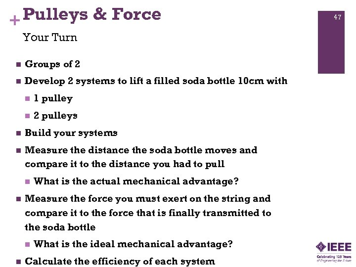 + Pulleys & Force Your Turn n Groups of 2 n Develop 2 systems