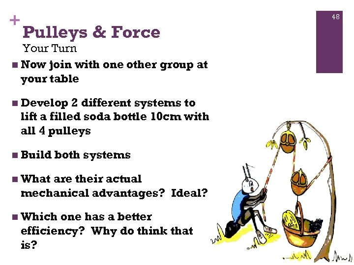 + 48 Pulleys & Force Your Turn n Now join with one other group