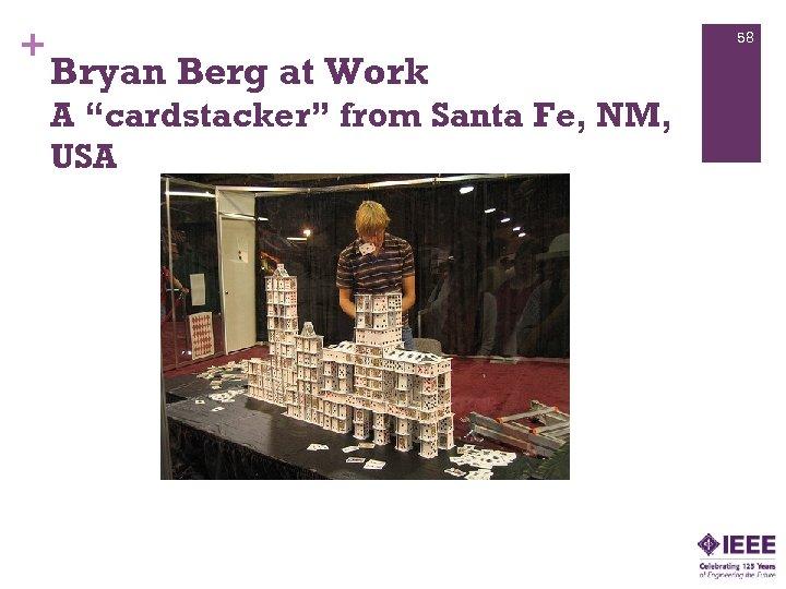 """+ 58 Bryan Berg at Work A """"cardstacker"""" from Santa Fe, NM, USA"""