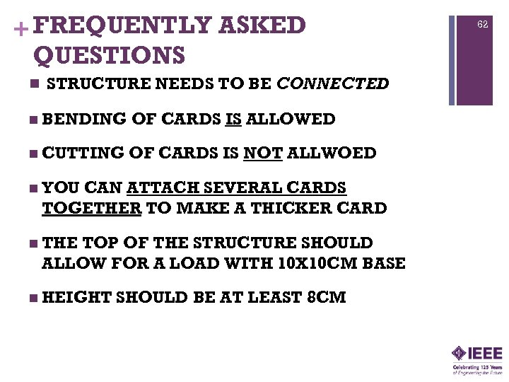 + FREQUENTLY ASKED QUESTIONS n STRUCTURE NEEDS TO BE CONNECTED n BENDING OF CARDS