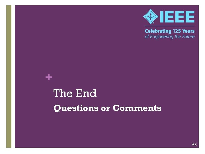 + The End Questions or Comments 66