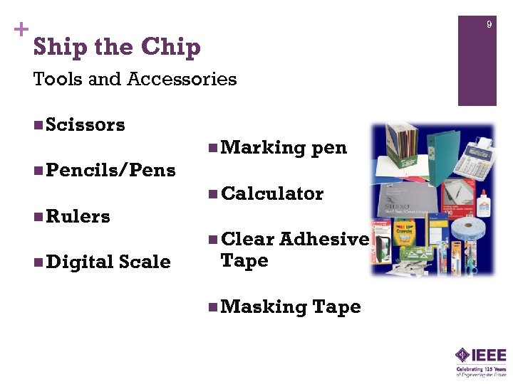 + 9 Ship the Chip Tools and Accessories n Scissors n Pencils/Pens n Rulers