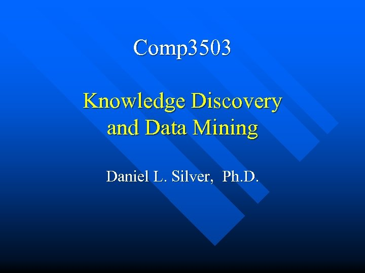 Comp 3503 Knowledge Discovery and Data Mining Daniel L. Silver, Ph. D.