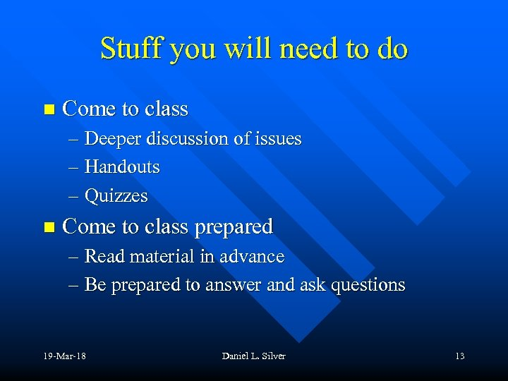 Stuff you will need to do n Come to class – Deeper discussion of