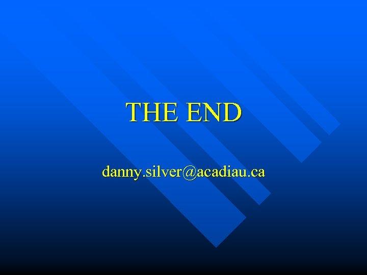 THE END danny. silver@acadiau. ca