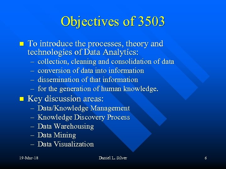 Objectives of 3503 n To introduce the processes, theory and technologies of Data Analytics: