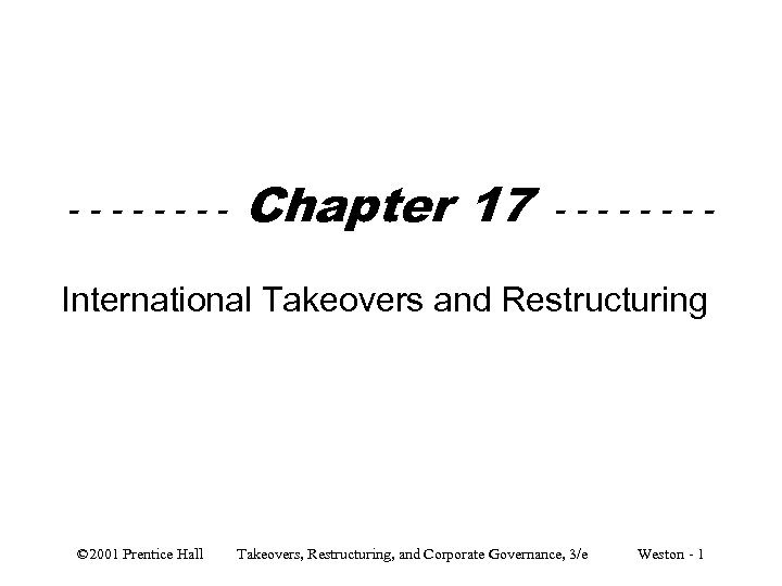 ---- Chapter 17 ---- International Takeovers and Restructuring © 2001 Prentice Hall Takeovers, Restructuring,