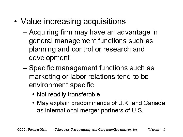 • Value increasing acquisitions – Acquiring firm may have an advantage in general