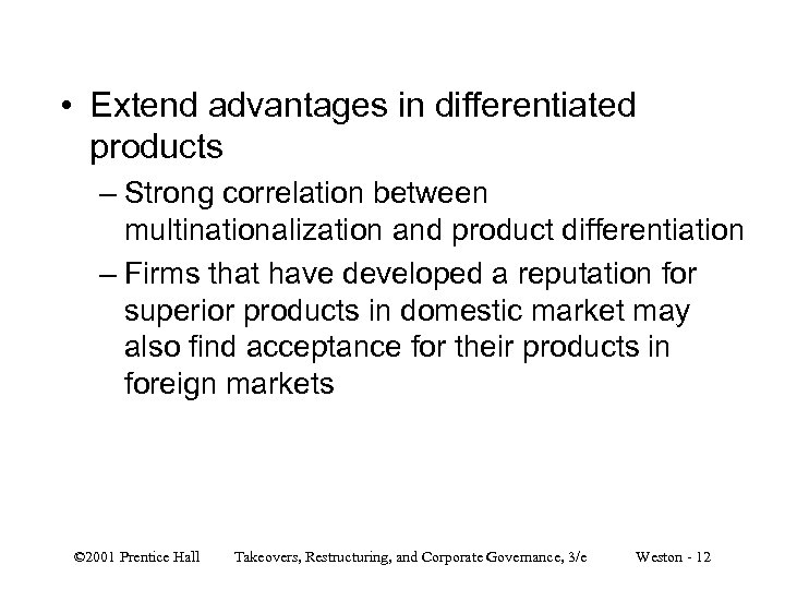 • Extend advantages in differentiated products – Strong correlation between multinationalization and product