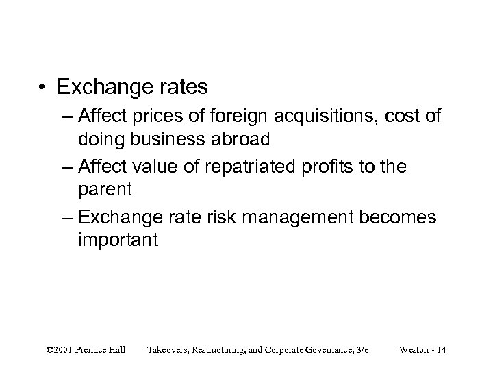 • Exchange rates – Affect prices of foreign acquisitions, cost of doing business