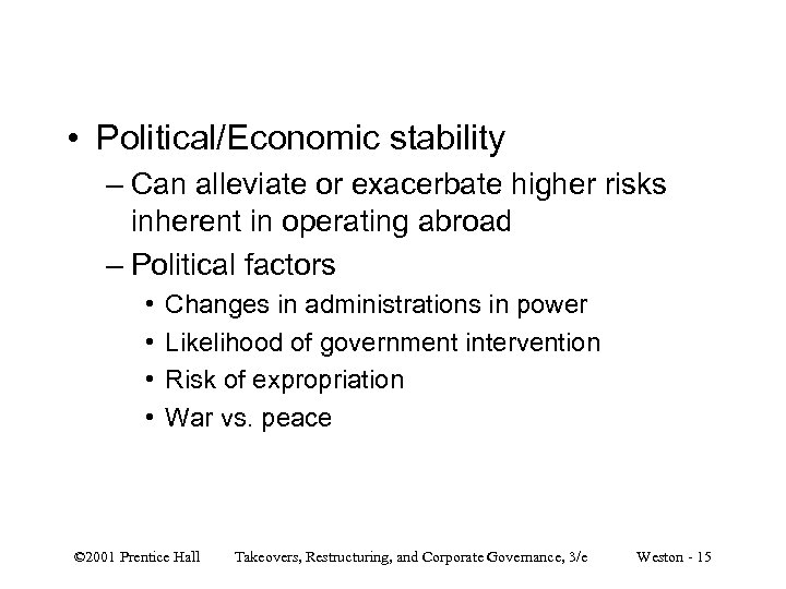 • Political/Economic stability – Can alleviate or exacerbate higher risks inherent in operating